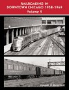 Railroading in Downtown Chicago 1958-1969 Volume 2 - Robert P. Olmsted
