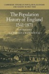 The Population History Of England, 1541 1871: A Reconstruction - E.A. Wrigley