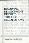 Resolving Development Disputes Through Negotiations - Timothy J. Sullivan