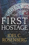 The First Hostage: A J. B. Collins Novel - Joel C. Rosenberg