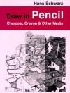 Draw In Pencil, Charcoal, Crayon & Other Media - Hans Schwarz, David Herbert, Brenda Herbert