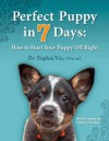 Perfect Puppy in 7 Days: How to Start Your Puppy Off Right - Sophia Yin