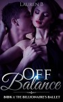 Off Balance: The Billionaire's Ballet (A Billionaire Romance Series Book 1) - Lauren B.