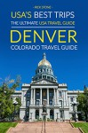 USA's Best Trips, The Ultimate USA Travel Guide: Denver, Colorado Travel Guide - Rick Stone