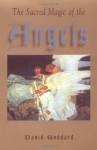 The Sacred Magic of the Angels - David Goddard