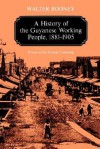 A History of the Guyanese Working People, 1881-1905 - Walter Rodney