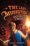 The Last Musketeer #3: Double Cross - Stuart Gibbs