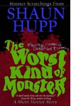 The Worst Kind of Monster: A Short Horror Story - Shaun Hupp