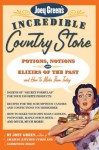 Joey Green's Incredible Country Store: Potions, Notions and Elixirs of the Past--and How to Make Them Today - Joey Green