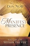 Manifest Presence: You Can Live Within the Veil - Don Nori