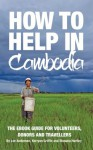 How To Help In Cambodia - Ebook Guide for Volunteers, Donors and Travellers - Lee Anderson, Kerryan Griffin, Shawna Hartley
