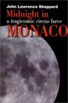 Midnight in Monaco: A Tragicomic Circus Farce - John Sheppard
