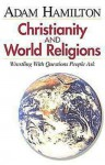 Christianity and World Religions - Participant's Book: Wrestling with Questions People Ask - Adam Hamilton