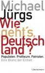 Wie geht's, Deutschland?: Populisten. Profiteure. Patrioten. - Eine Bilanz der Einheit - Michael Jürgs