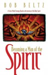 Becoming a Man of the Spirit - Bob Beltz