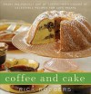 Coffee and Cake: Enjoy the Perfect Cup of Coffee--with Dozens of Delectable Recipes for Caf� Treats - Rick Rodgers