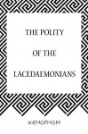 The Polity of the Lacedaemonians - Xenophon