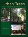 Urban Trees: A Practical Management Guide - Steve Cox