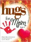 Hugs For Mom, Book 2: Stories, Sayings, And Scriptures To Encourage And Inspire - Philis Boultinghouse