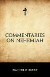 Commentaries on Nehemiah - Matthew Henry