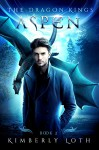 Aspen: The Dragon Kings Book Two - Kimberly Loth