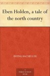 Eben Holden, a tale of the north country - Irving Bacheller