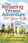 The Amazing Fitness Adventure for Your Kids - Amy Parham