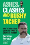 Ashes, Clashes and Bushy Taches: The talkSPORT Guide to Sport's Greatest Rivalry - Gershon Portnoi