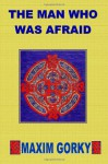 The Man Who Was Afraid - Maxim Gorky, Herman Bernstein