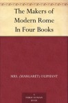 The Makers of Modern Rome In Four Books - Mrs. (Margaret) Oliphant, Henry P. Riviere, Joseph Pennell