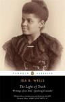 The Light of Truth: Writings of an Anti-Lynching Crusader - Ida B. Wells, Mia Bay, Henry Louis Gates