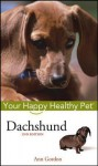 Dachshund: Your Happy Healthy Pet - Ann Gordon