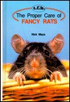 The Proper Care of Fancy Rats - Nick Mays