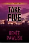 Take Five - Renee Pawlish