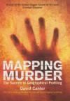 Mapping Murder: The Secrets of Geographical Profiling - David Canter