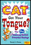 Cat Got Your Tongue?: The Real Meaning Behind Everyday Sayings - Daniel J. Porter, Donna Reynolds