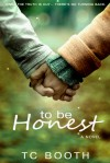 To Be Honest - T.C. Booth