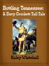 Bottling Tennessee: A Davy Crockett Tall Tale - Haley Whitehall