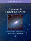 A Journey in Consciousness: Exploring the Truth Behind Existence - Barry Long