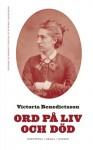 Ord på liv och död: Kortprosa, drama, dagbok - Victoria Benedictsson, Ebba Witt-Brattström