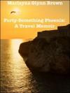 Forty-Something Phoenix: A Travel Memoir - Marlayna Glynn Brown