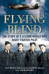 Flying Blind: The Story of a Second World War Night-Fighter Pilot - Bryan Wild, Elizabeth Hall