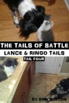 The Tails of Battle (Lance & Ringo Tails, #4) - Bria Burton