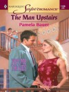 The Man Upstairs (Harlequin Super Romance) - Pamela Bauer
