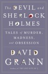 The Devil & Sherlock Holmes: Tales of Murder, Madness & Obsession - David Grann