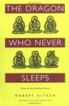 The Dragon Who Never Sleeps: Verses for Zen Buddhist Practice - Robert Aitken, Thích Nhất Hạnh