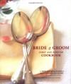 The Bride & Groom First and Forever Cookbook - Sara Corpening Whiteford, Sara Corpening Whiteford, Susie Cushner