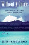 Without a Guide: Contemporary Women's Travel Adventures - Katherine Govier