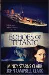 Echoes of Titanic - Mindy Starns Clark, John Campbell Clark