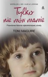 Tylko nie mów mamie - Toni Maguire